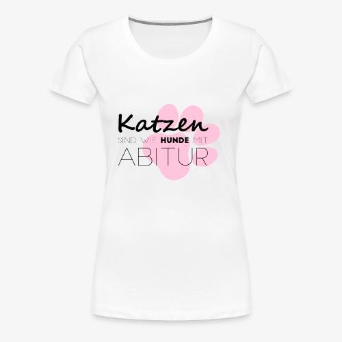 Katze sind wie Hunde mit Abitur - Shirt - Frauen Premium T-Shirt