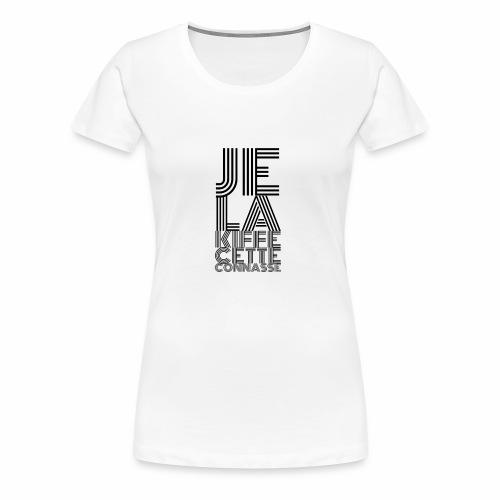 Je la kiffe cette connasse - T-shirt Premium Femme
