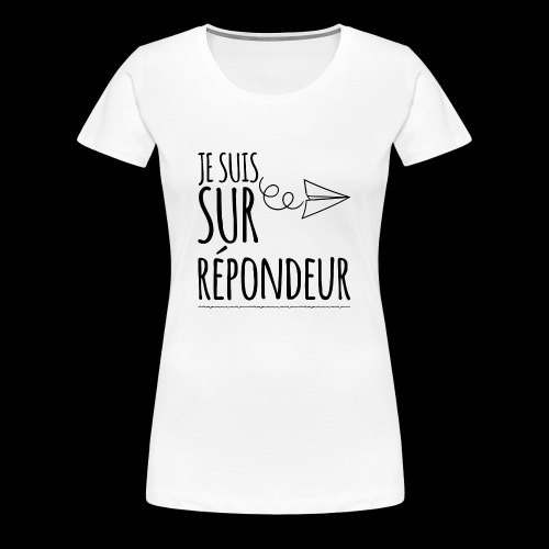 Je suis sur répondeur - T-shirt Premium Femme