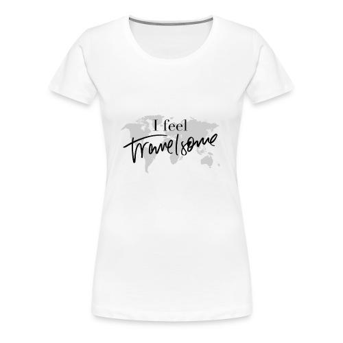 I feel Travelsome - Frauen Premium T-Shirt