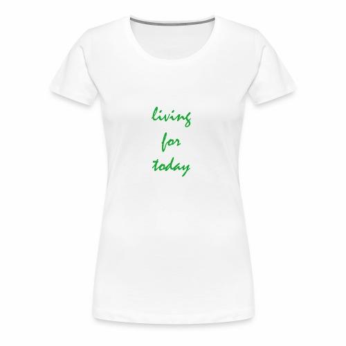 living for today - Frauen Premium T-Shirt