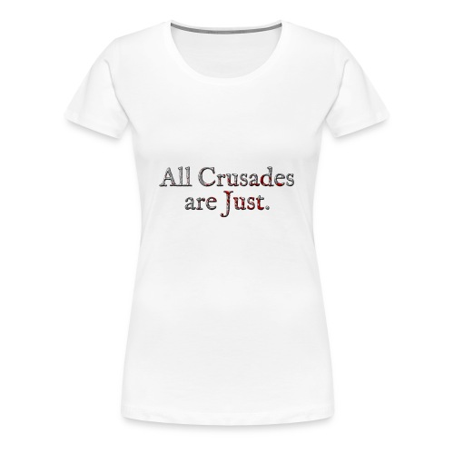 All Crusades Are Just. Alt.2 - Women's Premium T-Shirt