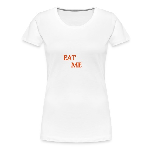 EAT ME - Frauen Premium T-Shirt