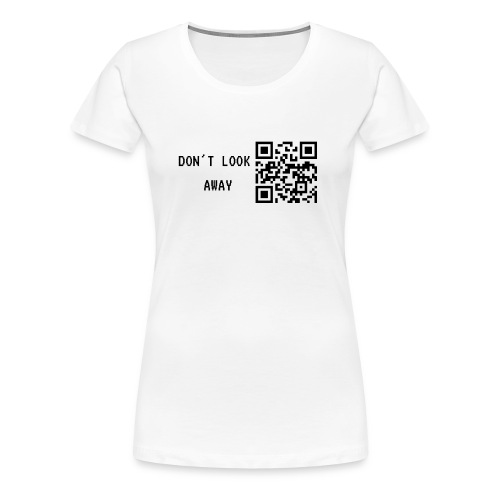 Don't look away - Frauen Premium T-Shirt