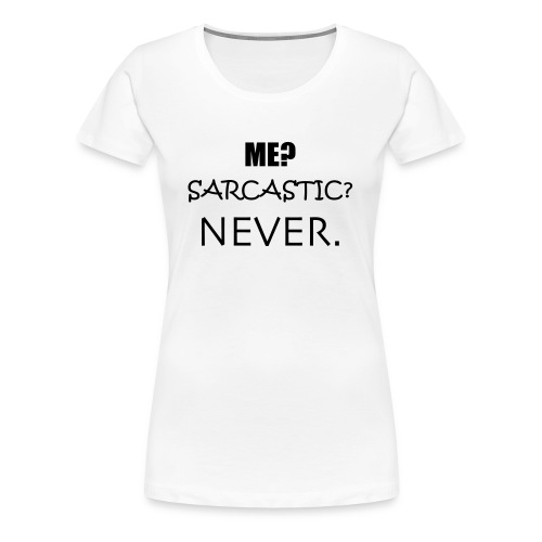 MESarcasticNEVER - Frauen Premium T-Shirt