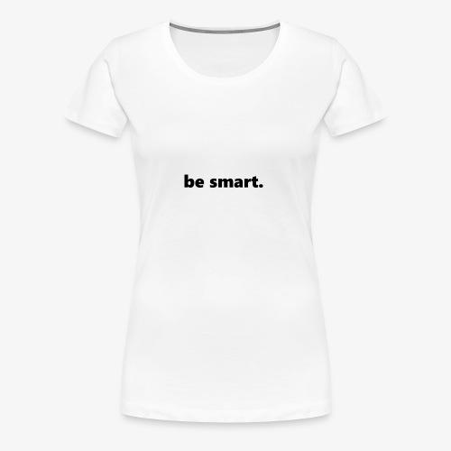 be smart. - Frauen Premium T-Shirt