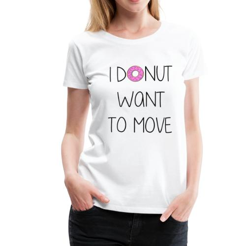 donut want to move - Frauen Premium T-Shirt