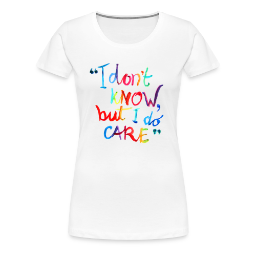 I don't know, but I do care t-shirt rainbow quote - Vrouwen Premium T-shirt