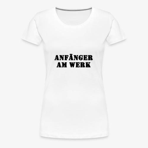 Anfänger am Werk - Frauen Premium T-Shirt