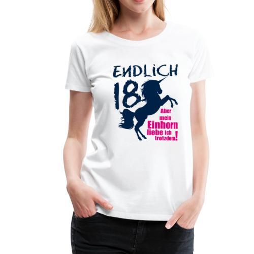 Endlich 18 ... aber mein Einhorn liebe ich ... - Frauen Premium T-Shirt