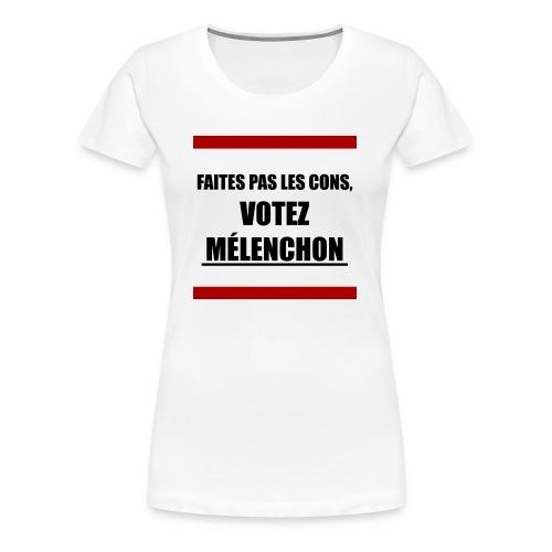 Faites pas les cons, votez Mélenchon - T-shirt Premium Femme