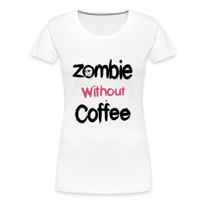 Zombie without Coffee - Women's Premium T-Shirt