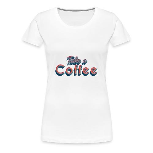 Take a Coffee Vintage Diner 50s Geschenkidee - Frauen Premium T-Shirt
