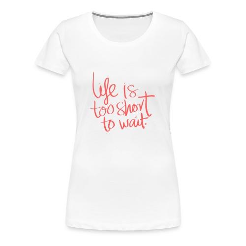 La vie est courte - T-shirt Premium Femme