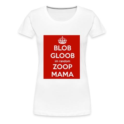 Blob gloob I'm random zoop mama hat - Women's Premium T-Shirt