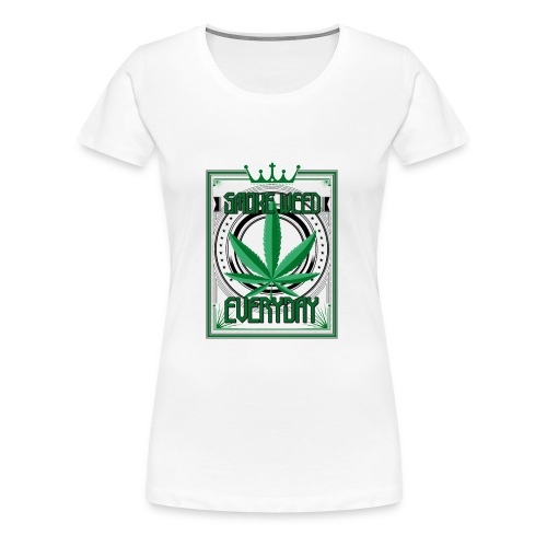 Marijuana Smoke Weed Everyday - Frauen Premium T-Shirt