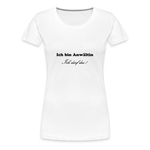 Ich bin Anwältin. Ich darf das! - Frauen Premium T-Shirt