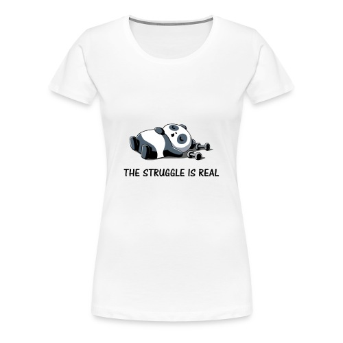 Struggle Is Real Funny Panda - Women's Premium T-Shirt
