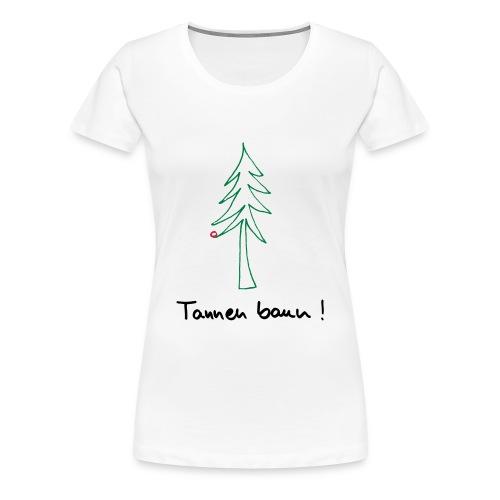 Tannen baun ! - Frauen Premium T-Shirt