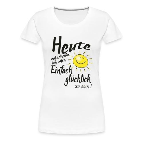 Einfach Gluecklich - Frauen Premium T-Shirt