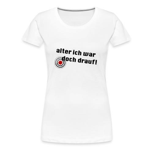 Alter Ich war doch drauf! - Frauen Premium T-Shirt