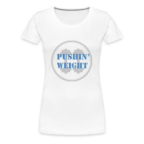 Pushin Weight - Vrouwen Premium T-shirt