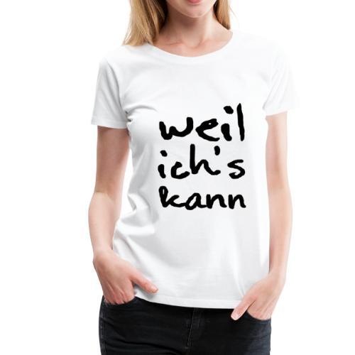 weil ich's kann - black - Frauen Premium T-Shirt