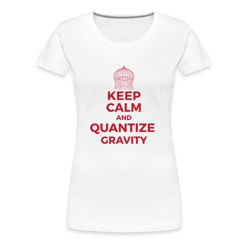 Keep calm and quantize gravity - Women's Premium T-Shirt