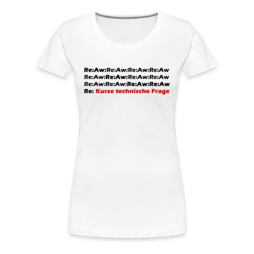 Re Aw Kurze technische Frage - Frauen Premium T-Shirt