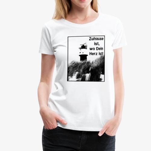 Borkum: Zuhause ist, wo Dein Herz ist! Geschenk - Frauen Premium T-Shirt