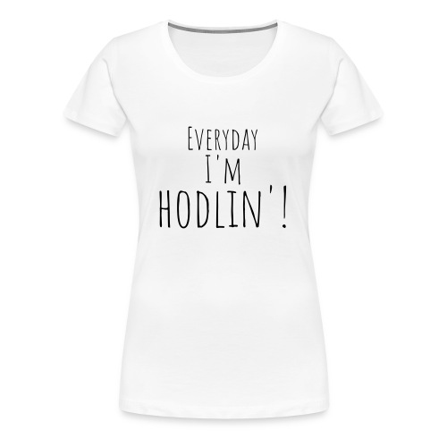 Everyday I'm hodlin'! - Frauen Premium T-Shirt
