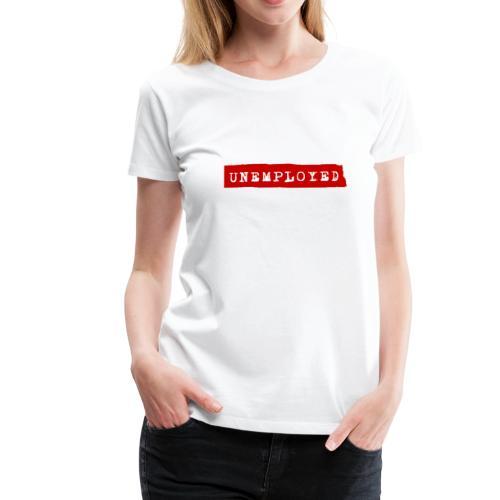 unemployed - Frauen Premium T-Shirt