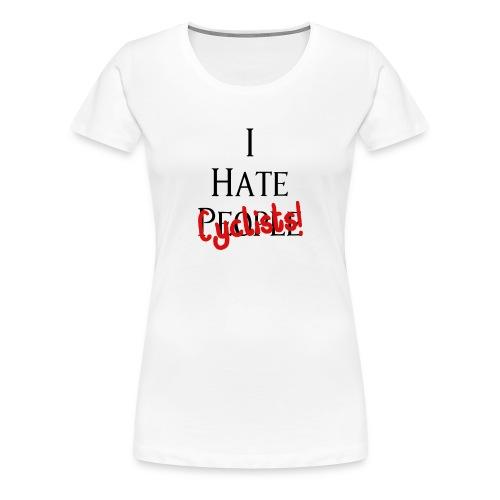 I Hate Cyclists! Ich hasse Radfahrer! - Frauen Premium T-Shirt