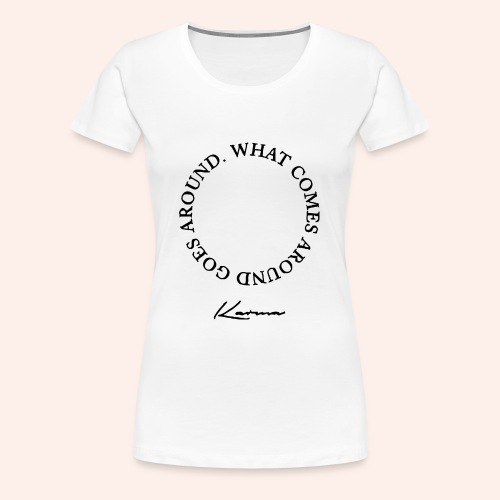 what comes around goes around Karma Shirt - Frauen Premium T-Shirt