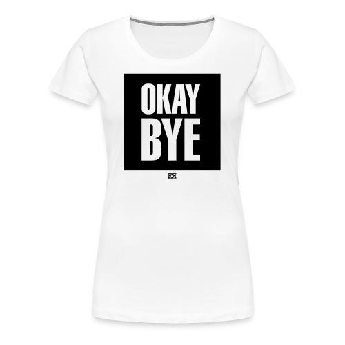 OKAYBYE light - Frauen Premium T-Shirt