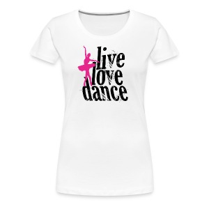 live,love,dance - Women's Premium T-Shirt