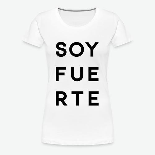 SOY FUERTE - Camiseta premium mujer