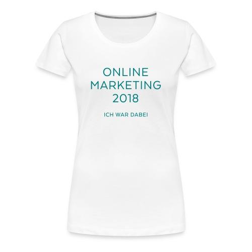 Online Marketing 2018 – Ich war dabei - Frauen Premium T-Shirt