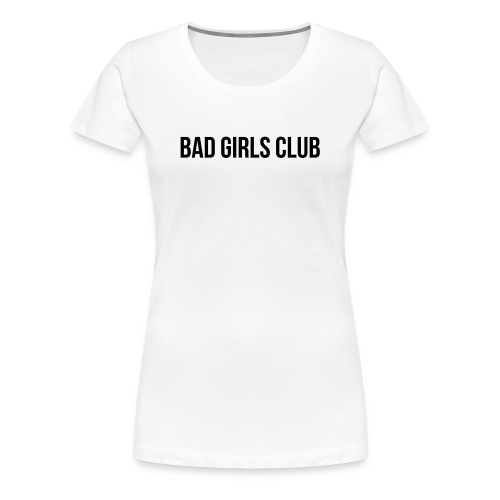 Bad Girls Club - Frauen Premium T-Shirt