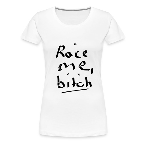 Race me for car enthusiasts and occasionally racer - Frauen Premium T-Shirt