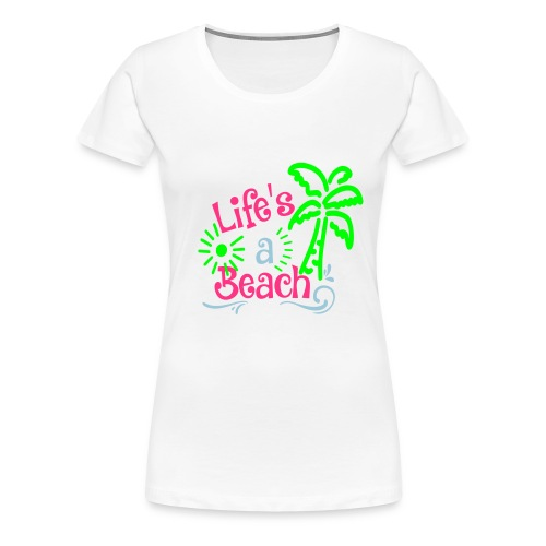 lifes a beach, Quote, Strand - Vrouwen Premium T-shirt