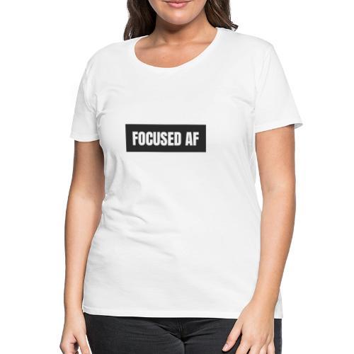 FOCUSED AF - Vrouwen Premium T-shirt