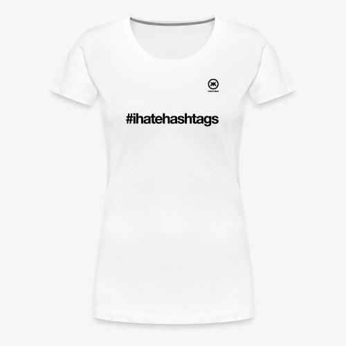 i hate hashtags - Frauen Premium T-Shirt