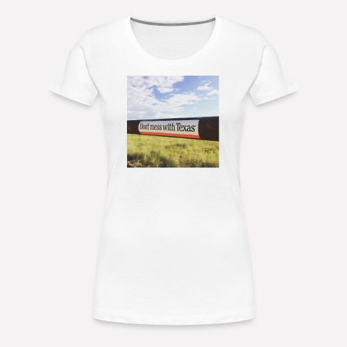 Dont Mess With Texas! - Women's Premium T-Shirt