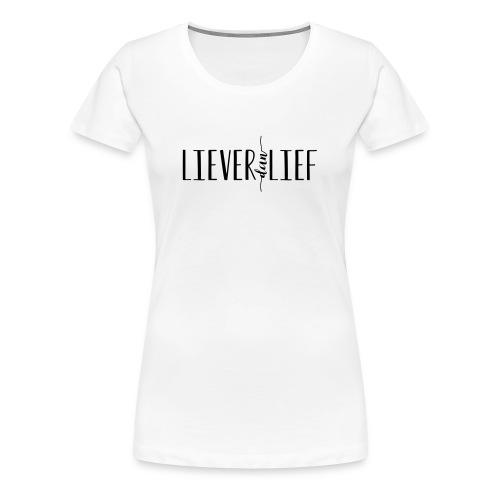 Liever dan Lief logo - Vrouwen Premium T-shirt