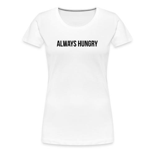 Always Hungry - Frauen Premium T-Shirt
