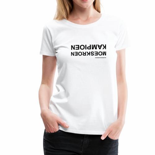 Moeskroen Kampioen - Vrouwen Premium T-shirt
