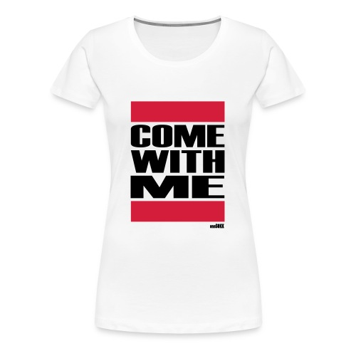 COME WITH ME - Frauen Premium T-Shirt