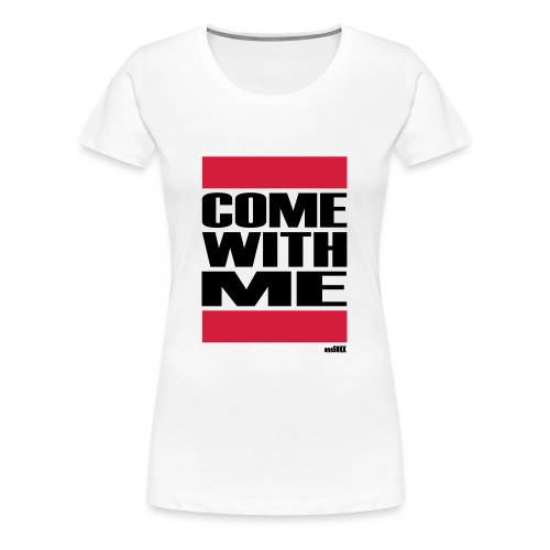COME WITH ME - Frauen Premium T-Shirt