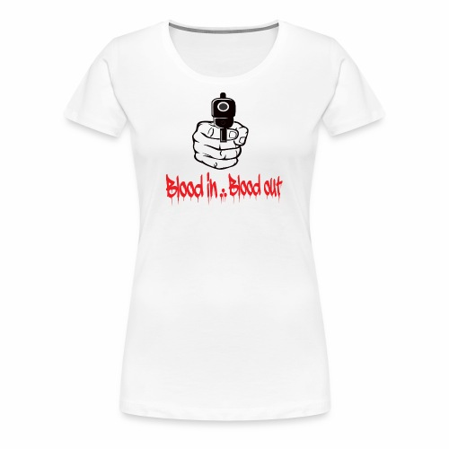 blood in blood out - Frauen Premium T-Shirt